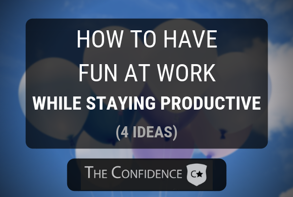 How to Have Fun at Work While Staying Productive: 4 Ideas