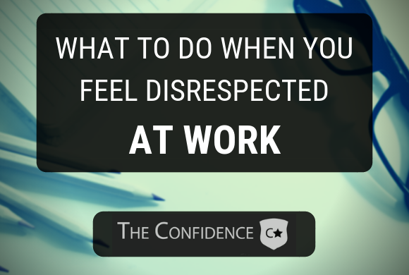 what to do when you feel disrespected at work