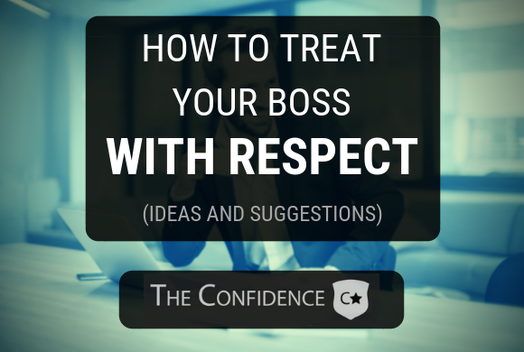HOW TO TREAT YOUR BOSS WITH RESPECT