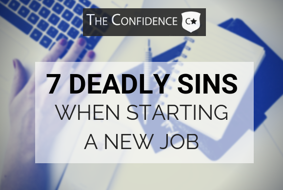 7 deadly sins when starting a new job