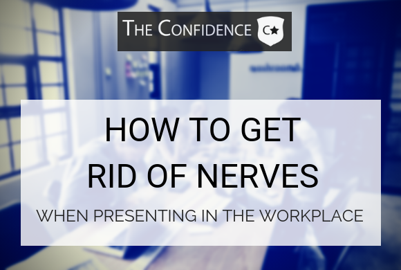 how to get rid of nerves when presenting